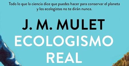 Libros que nos inspiran: 'Ecologismo real' de J. M. Mulet