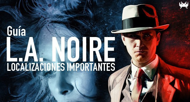 L.A. Noire - Guía con todos los lugares importantes