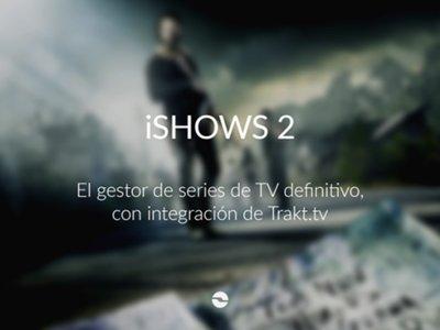 iShows 2, la aplicación definitiva para tener control absoluto sobre todas tus series
