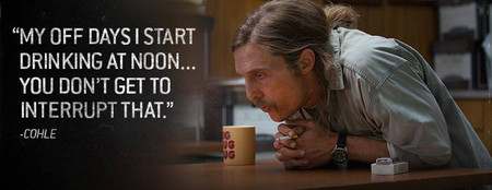 rust cohle drunk