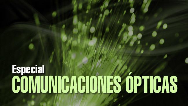 Especial Comunicaciones Ópticas