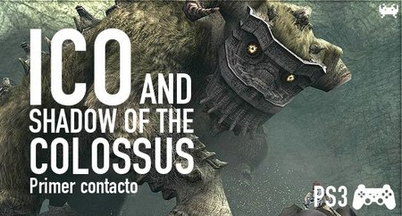 'ICO & Shadow of the Colossus Classics HD'. Primer contacto