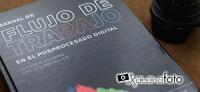 """""""Manual de flujo de trabajo en el posprocesado digital"""", una obra de referencia para la fotografía actual"""