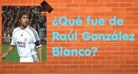 ¿Qué fue de...Raúl González Blanco?
