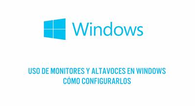 Monitores y altavoces en Windows: cómo configurarlos y qué elegir [en vídeo]