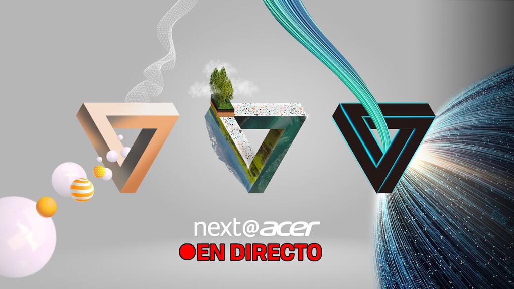 Next@Acer 2021: sigue en directo y en vídeo la presentación de hoy con nosotros