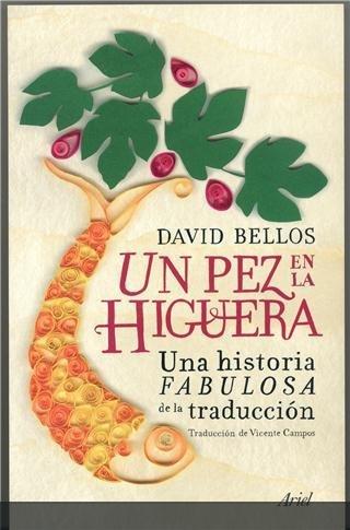 'Un pez en la higuera' de David Bellos: una historia fabulosa de la traducción