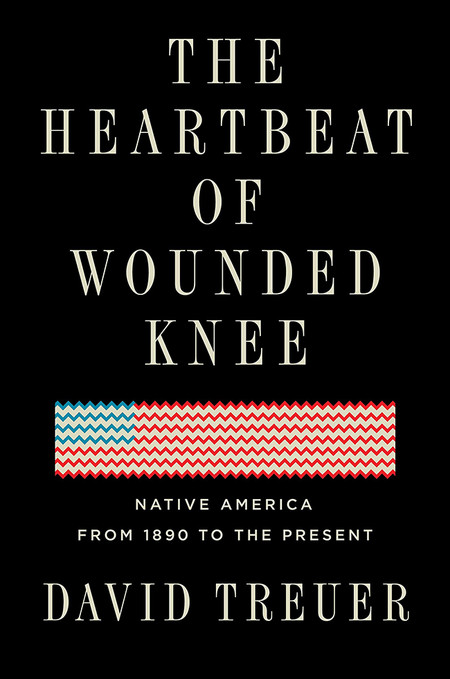 The Heartbeat Of Wounded Knee Native America From 1890 To The Present De David Treuer