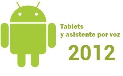 Android en 2012: Tablets y asistente por voz