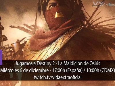 Streaming de Destiny 2: La Maldición de Osiris a las 17:00h (las 10:00h en CDMX) [finalizado]