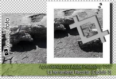 Aprendiendo con Adobe Photoshop CS6: La herramienta Recortar (Capítulo 3)