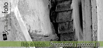 Flujo de Trabajo: Pre-producción y producción (II)