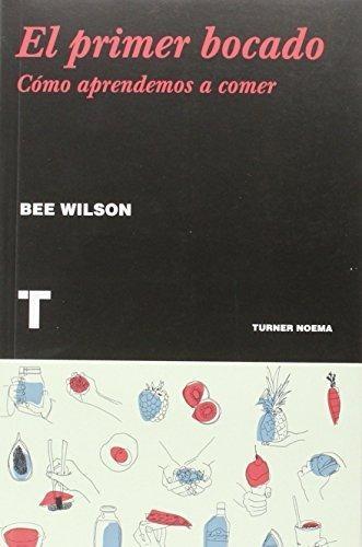 Libros que nos inspiran: 'El primer bocado' de Bee Wilson