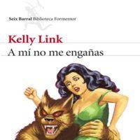 'A mí no me engañas', más relatos mágicos de Kelly Link