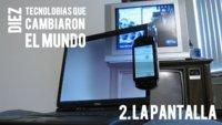 La pantalla. Diez tecnologías que cambiaron el mundo (II)
