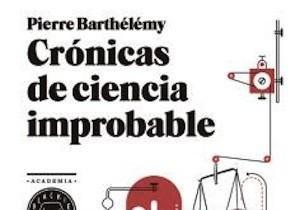 Libros que nos inspiran: 'Crónicas de ciencia improbable', de Pierre Barthélémy