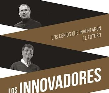 Libros que nos inspiran: 'Los innovadores: los genios que inventaron el futuro', de Walter Isaacson