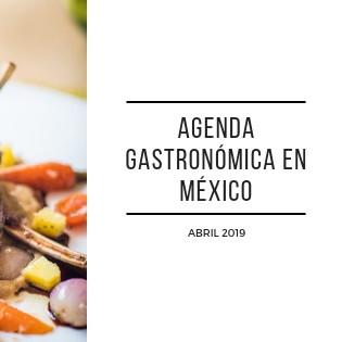 Agenda gastronómica en México, abril de 2019