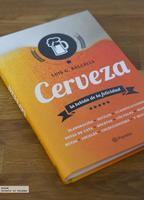 Cerveza, la bebida de la felicidad. El libro de cerveza de Luis G. Balcells