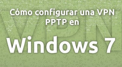 Cómo configurar una VPN PPTP en Windows 7