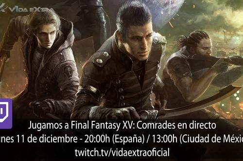 Streaming de Final Fantasy XV: Comrades a las 20:00h (las 13:00h en Ciudad de México) [finalizado]