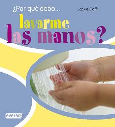 ¿Por qué debo… lavarme las manos?
