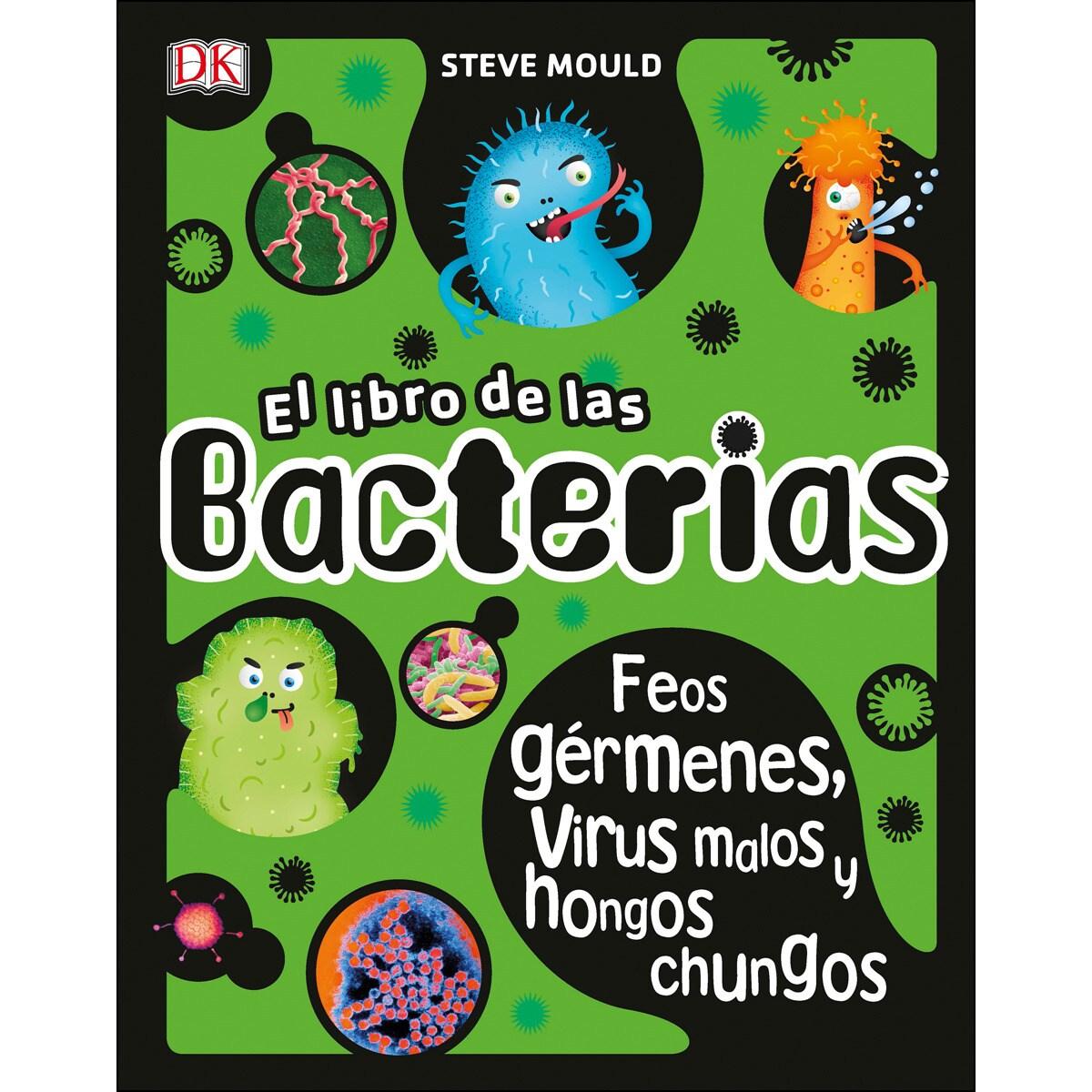 EL LIBRO DE LAS BACTERIAS: FEOS GÉRMENES, VIRUS MALOS Y HONGOS CHUNGOS (TAPA DURA)