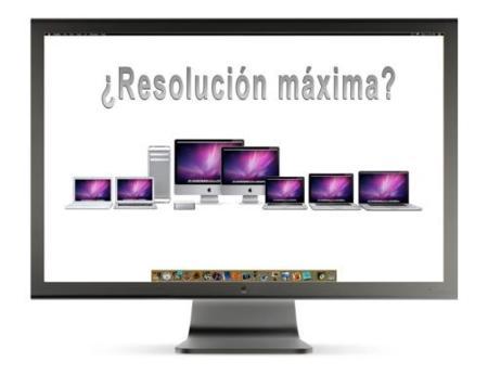 ¿Cual es la resolución máxima soportada por tu Mac?