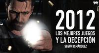 Los mejores juegos de 2012, y la decepción, según R. Márquez