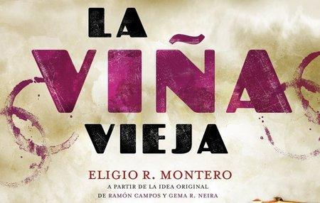 """""""La Viña Vieja"""", la precuela literaria para nostálgicos de 'Gran Reserva'"""