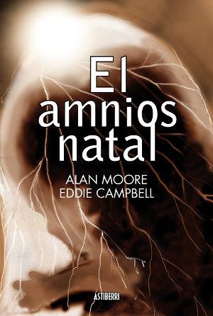 'El amnios natal', de Alan Moore y Eddie Campbell