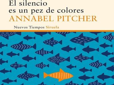 'El silencio es un pez de colores', de Annabel Pitcher