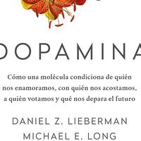Libros que nos inspiran: 'Dopamina' de Daniel Z. Lieberman y Michael E. Long
