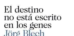 [Libros que nos inspiran] 'El destino no está en escrito en los genes: un alegato contra el determinismo genético' de Jörg Blech
