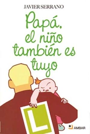 """""""Papá, el niño también es tuyo"""": divertido manual para padres primerizos"""