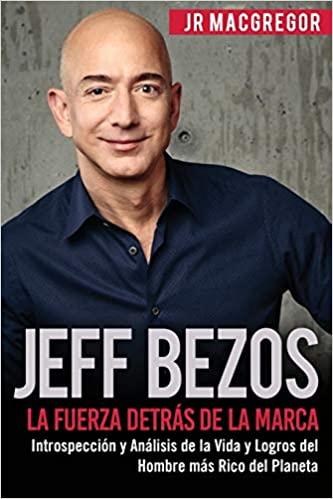 Jeff Bezos: La Fuerza Detrás de la Marca (Versión en Español) - Edición Kindle