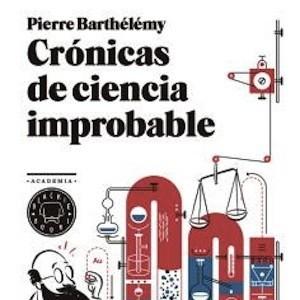 'Crónicas de ciencia improbable' de Pierre Barthélémy
