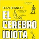 Libros que nos inspiran: 'El cerebro idiota', de Dean Burnett
