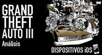 'Grand Theft Auto III' para iOS: análisis