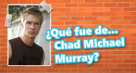 ¿Qué fue de... Chad Michael Murray?