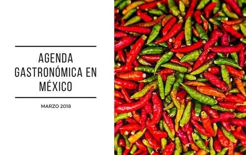 Agenda gastronómica en México, marzo 2018