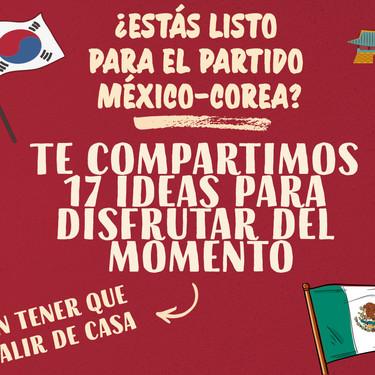 ¿Estas listo para ver el partido México-Corea? Te compartimos 17 ideas para disfrutar del momento sin tener que salir de casa
