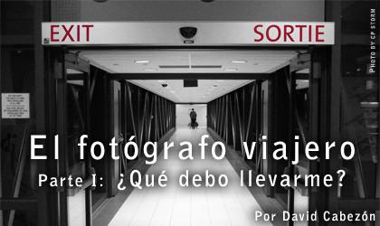 El Fotógrafo Viajero. Parte I - ¿Qué debo llevarme?