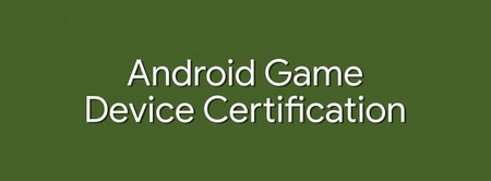 Google trabaja en una certificación oficial para móviles 'gaming', según XDA Developers