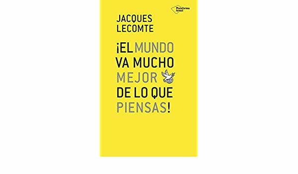 Libros que nos inspiran: '¡El mundo va mucho mejor de lo que piensas!' de Jacques Lecompte