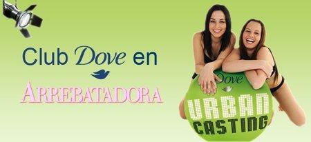 Participa en el casting de la nueva chica Dove con el Club de Arrebatadora