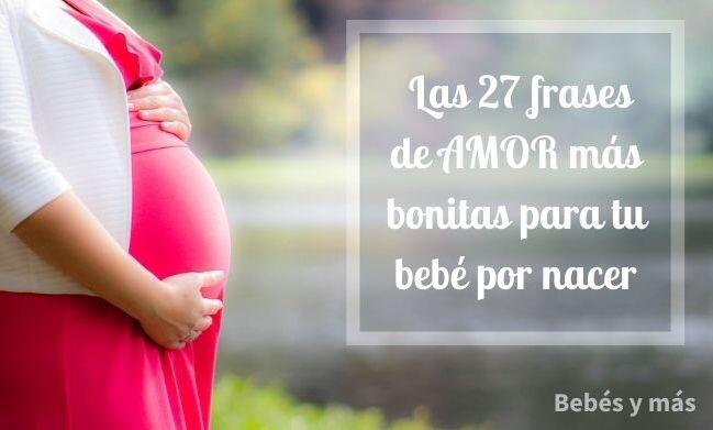 Las 27 Frases De Amor Más Bonitas Para Tu Bebé Por Nacer