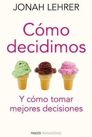 [Libros que nos inspiran] 'Cómo decidimos' de Jonah Lehrer: Y cómo tomar mejores decisiones