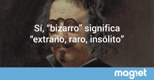 """Mensaje para todos los integristas de la lengua castellana: """"bizarro"""" ya significa """"extravagante"""" o """"raro"""""""