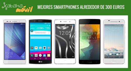 Los mejores móviles entre gama media y gama alta alrededor de 300 euros